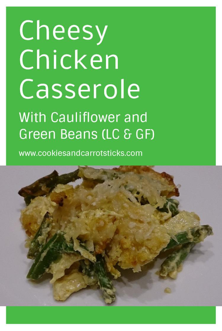 Cheesy Chicken Casserole with Cauliflower & Green Beans